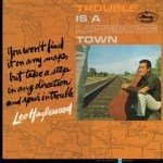 LEE HAZLEWOOD – Trouble Is A Lonesome Town