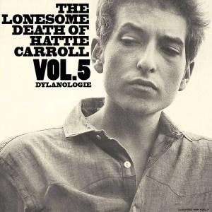 DYLANOLOGIE. The Lonesome Death Of Hattie Carroll