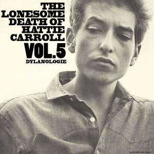 DYLANOLOGIE. The Lonesome Death Of Hattie Carroll