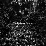 THE BISHOPS – For Now