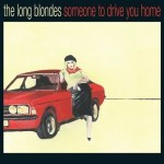 THE LONG BLONDES – Someone To Drive You Home