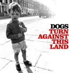 DOGS – Turn Against This Land