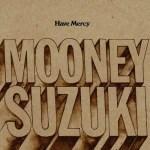 THE MOONEY SUZUKI – Have Mercy