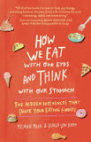 the cover of How We Eat With Our Eyes and Think With Our Stomach