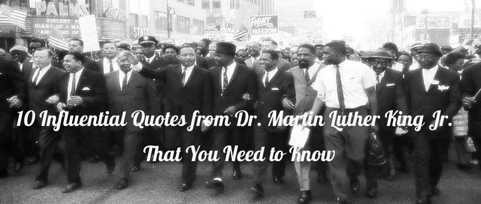 10 Influential Quotes from Dr. Martin Luther King Jr. That You Need to Know