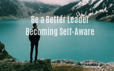 Be a Better Leader – Becoming Self-Aware