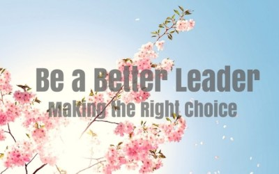 Be a Better Leader – Making the Right Choice