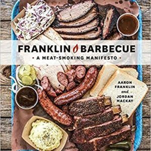 Franklin Barbecue: A Meat-Smoking Manifesto Recipe Guide