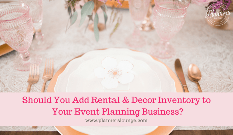 5 Things to Consider Before Adding Decor & Rentals to Your Planning Business