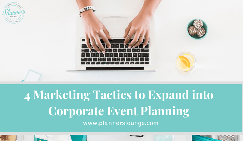 4 Marketing Tactics to Expand into Corporate Event Planning