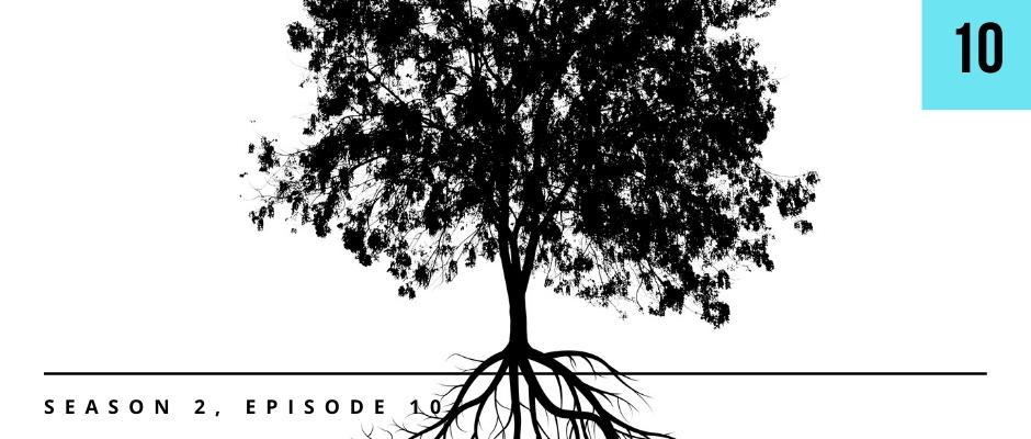 S2E10 – Staying Rooted While in a Crisis