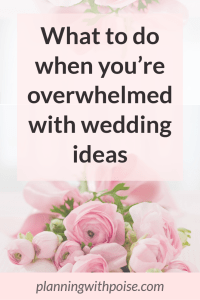 Overwhelmed with Wedding Ideas?