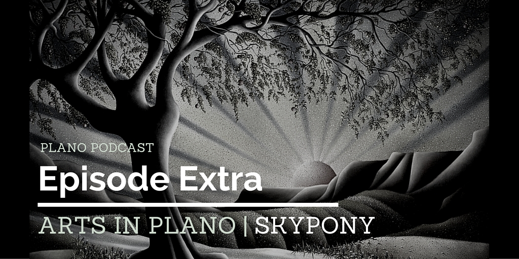 Episode 3: Skypony | Arts in Plano