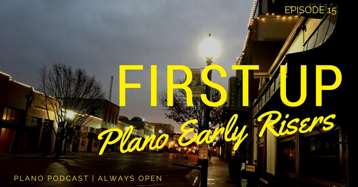 Episode 15: First Up | Plano Early Risers