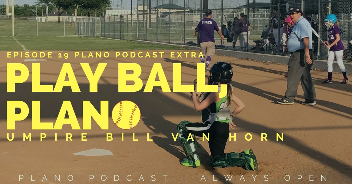 Episode 19: Play Ball, Plano | Bill Van Horn