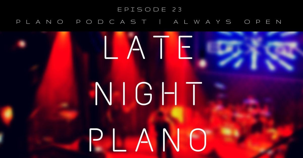 Episode 23 : Late Night Plano