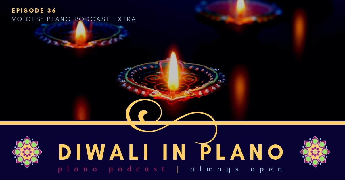 Episode 36: Voices | Diwali in Plano