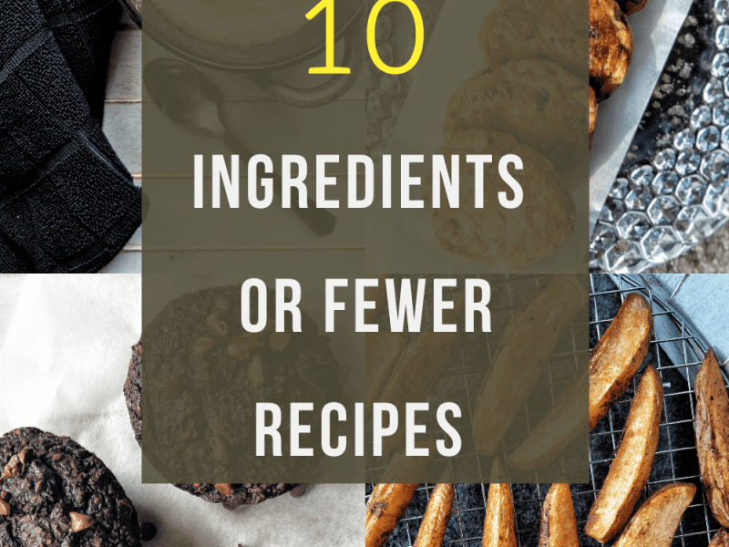 10 Ingredients Or Fewer Recipes