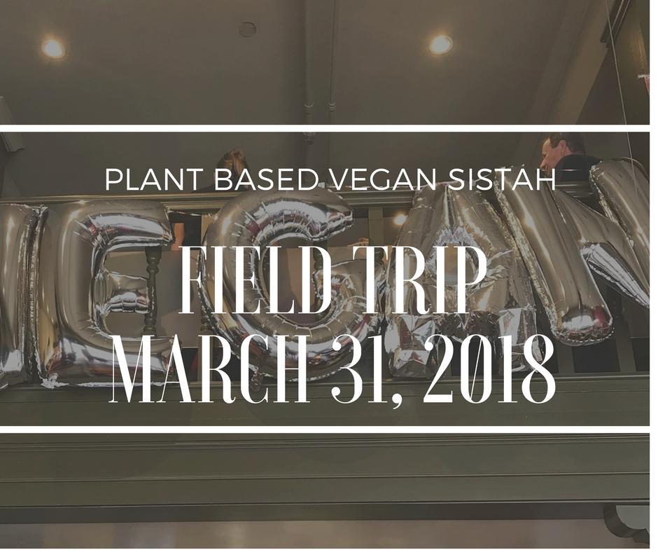 The First Plant Based Vegan Sistah Field Trip