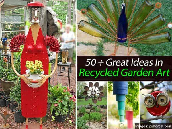 50 Great Ideas In Recycled Garden Art