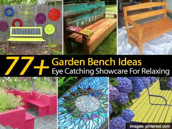 77 Garden Bench Ideas An Eye Catching Showcase For Relaxing