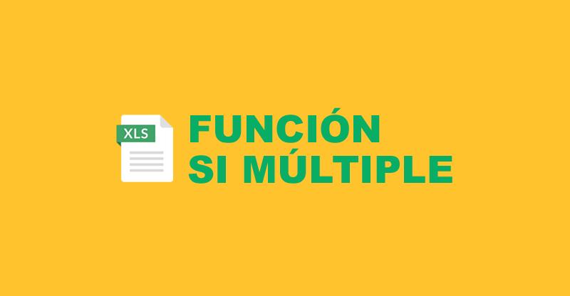 Las funciones SI múltiple. Funciones anidadas