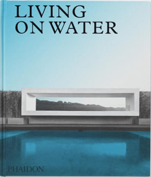 Living On Water: Contemporary Houses Framed By Water — Plant Light Book