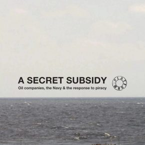 A Secret Subsidy - Oil companies, the Navy and the response to Piracy