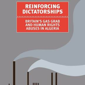 Reinforcing Dictatorships - Britain's Gas Grab and Human Rights Abuses in Algeria