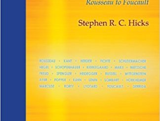 Explaining Postmodernism: Skepticism and Socialism from Rousseau to Foucault By Stephen R. C. Hicks
