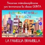LA FAMIGLIA BRAMBILLA: Attività multidisciplinare per terminare la classe QUINTA