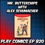 Mr. Butterchips with Alex Schumacher