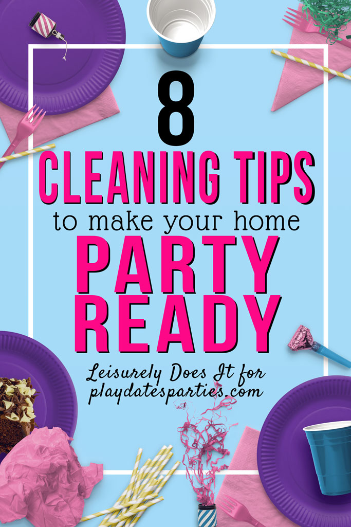 Getting ready for a big bash? Click through to find 8 easy cleaning tips to make your house party-ready. And don't forget to grab your free pre-party cleaning checklist, too! Brought to you by Leisurely Does It and playdatesparties.com