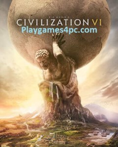 Civilization VI For PC Highly Compressed Full Game Download Here