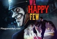 We Happy Few For PC Game Highly Compressed Free Torrent Download