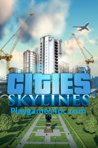 Cities: Skylines For PC Game Complete Edition Free Download