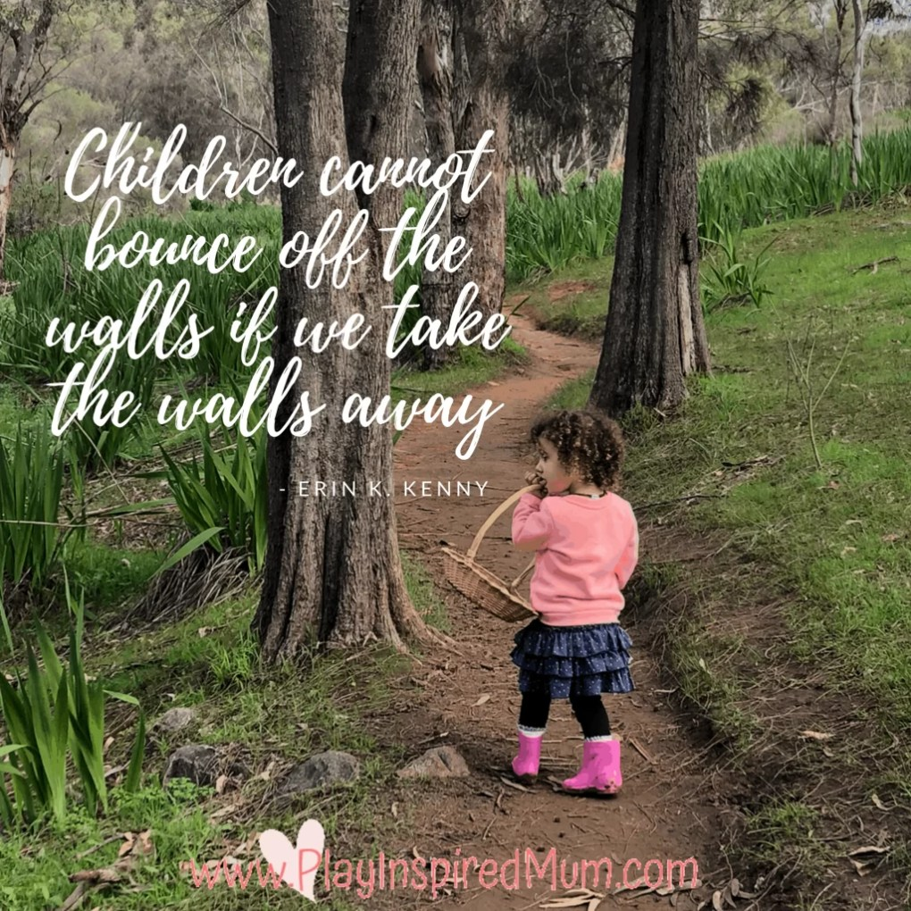 Children cannot bounce off the walls if we take the walls away  - Erin K. Kenny