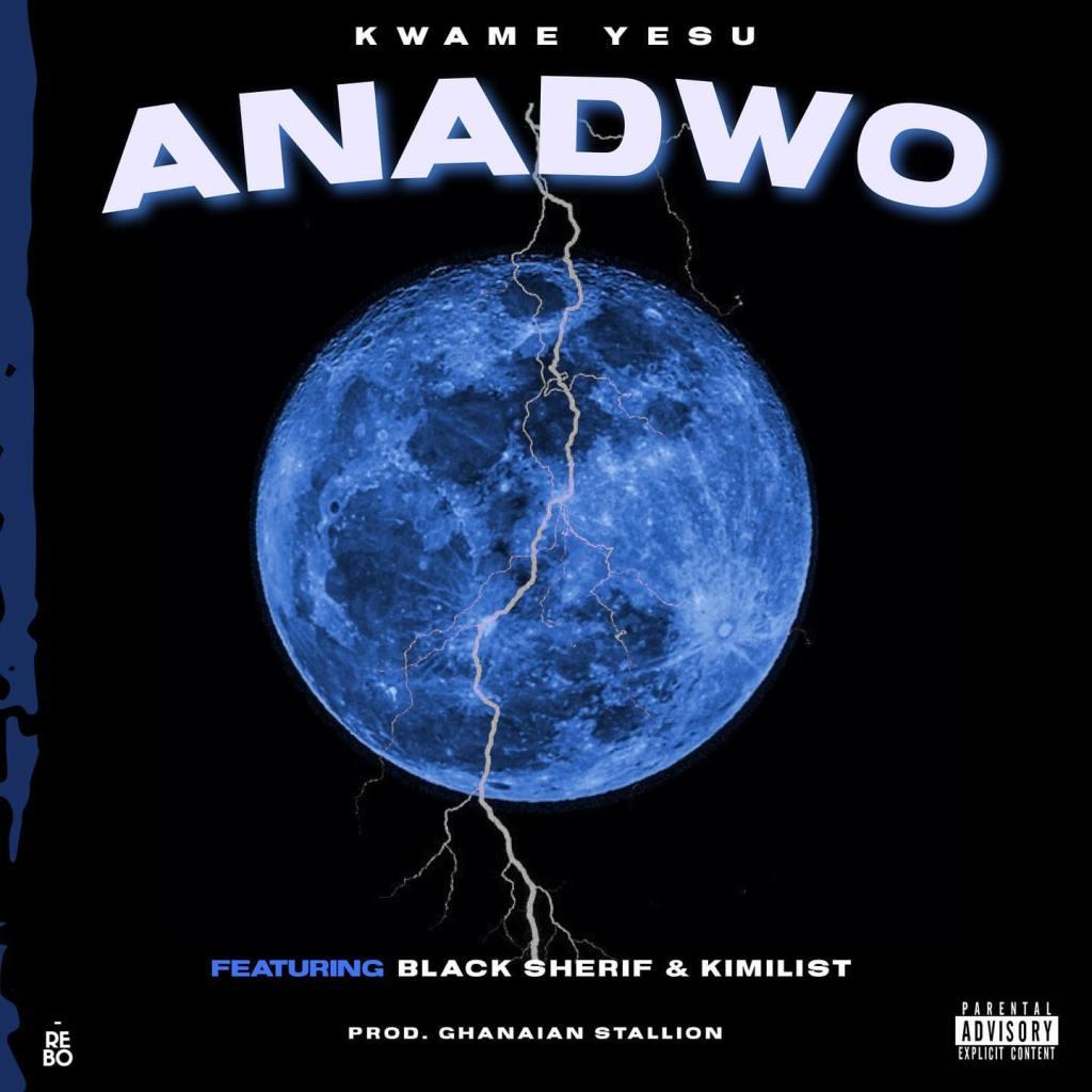 Kwame Yesu - Anadwo (feat. Black Sherif & Kimilist)