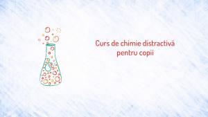 Curs online de Chimie Distractivă pentru copii