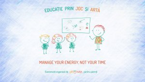Workshop online pentru părinți - Manage your energy, not your time @ Home
