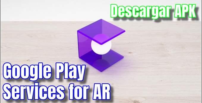 Qué es Google Play Services for AR, para qué sirve y cómo descargar
