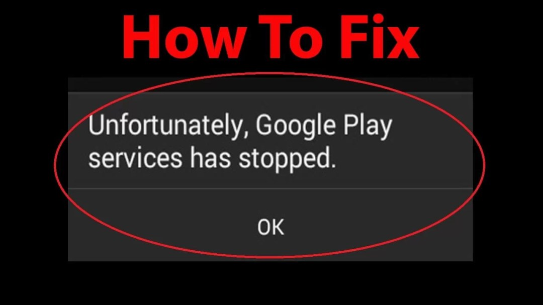 """Unfortunately Google Play Services has Stopped Working"" – Issue Fixed"