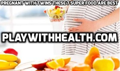 Pregnant with Twins These 7 Super Food are Best for You