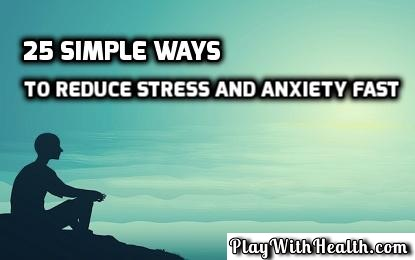 25 Simple Ways To Reduce Stress and Anxiety Fast