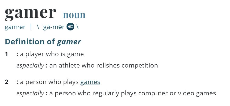 """Gamer"" according to Merriam Webster."