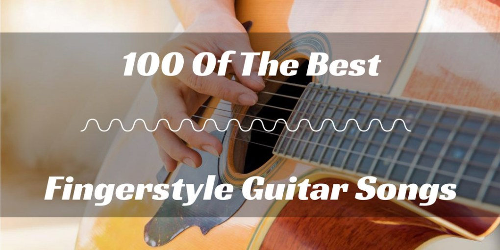 100 Of The Best Fingerstyle Guitar Songs - Just Another Music Blog