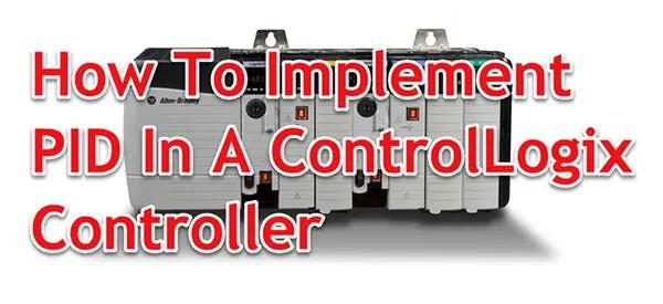 How To Implement A ControlLogix PID Controller | PLCGurus NET