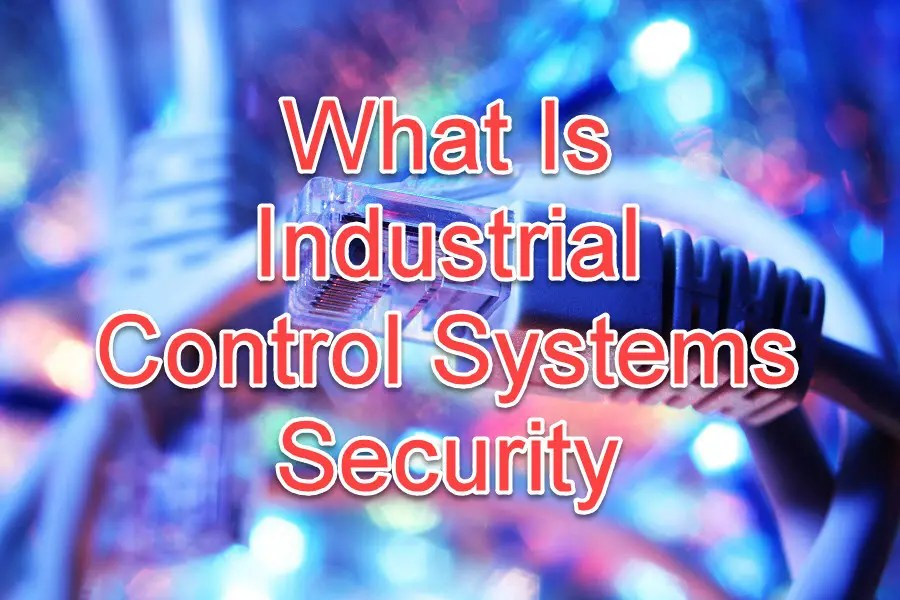 What Is Industrial Control Systems Security?