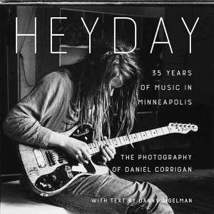 Hey Day - 35 Years of Music in Minneapolis photo by © Dan Corrigan