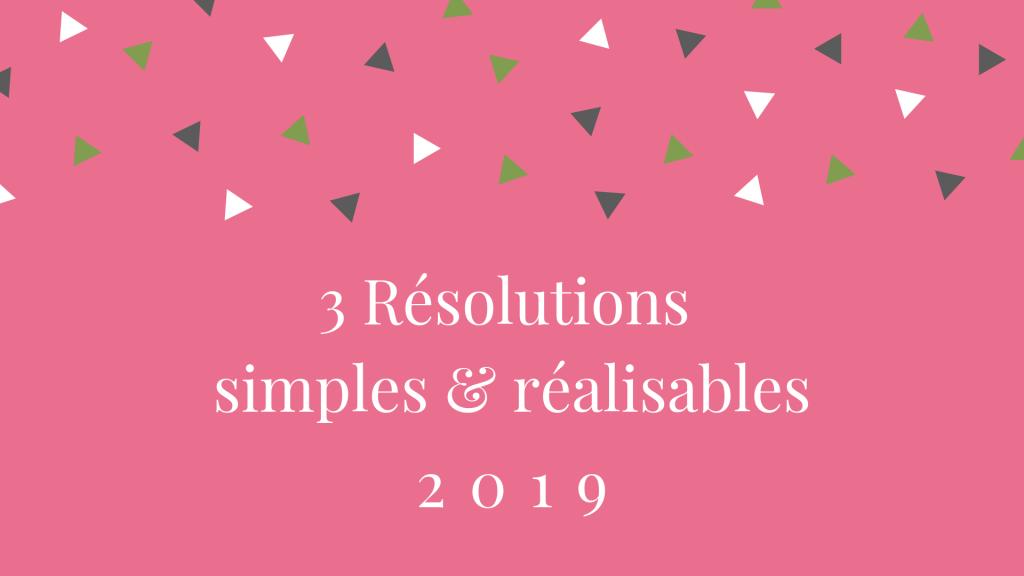 3 résolutions simples & réalisables